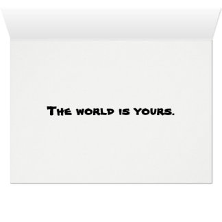 The world is yours. card