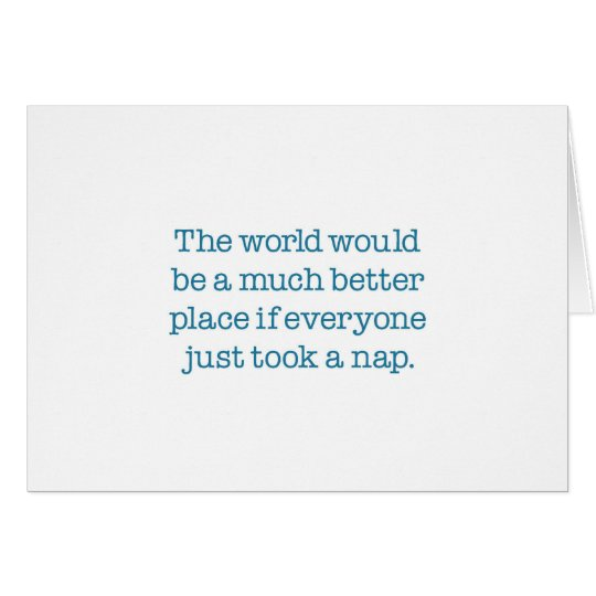 The World Needs A Nap Card