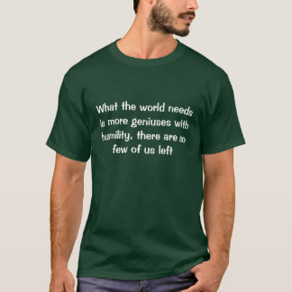 The World Needs More Geniuses T Shirt
