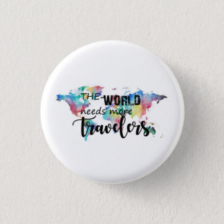 The world needs more travelers 1 inch round button