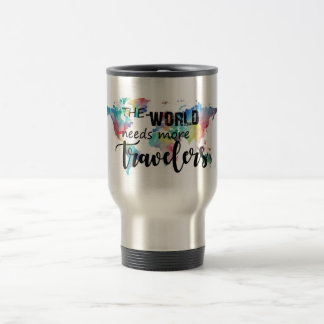 The world needs more travelers travel mug