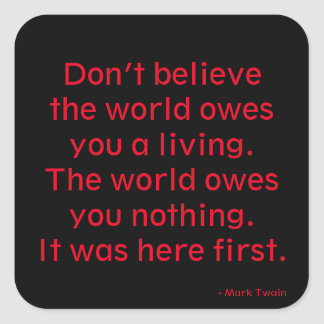 The World Owes Nothing Square Sticker