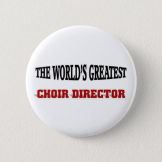 The world's greatest Choir Director 2 Inch Round Button