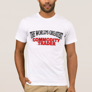 The World's Greatest Commodity Trader T-Shirt