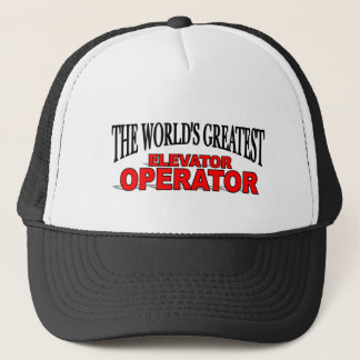 The World's Greatest Elevator Operator Trucker Hat