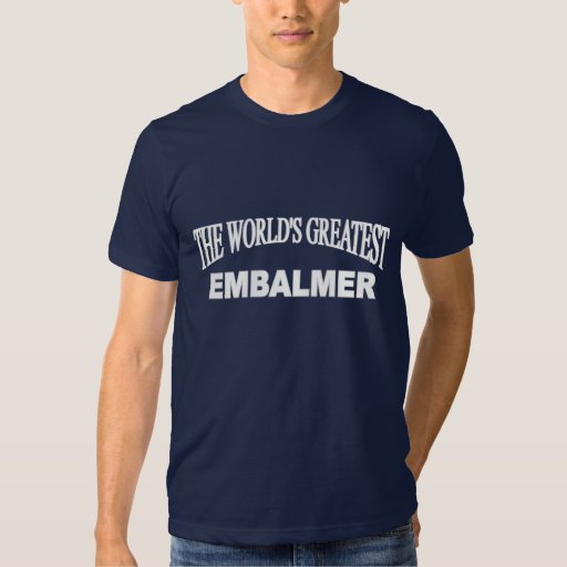 The World's Greatest Embalmer Shirts