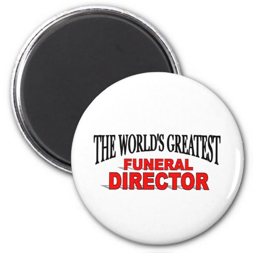 The World's Greatest Funeral Director Fridge Magnet