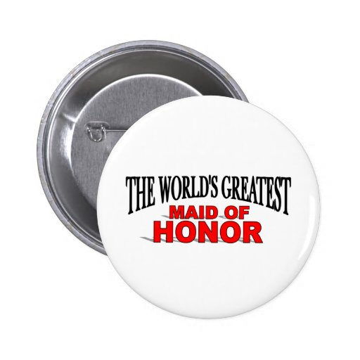 The World's Greatest Maid of Honor Buttons
