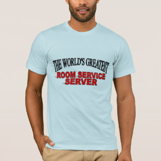 The World's Greatest Room Service Server T-Shirt