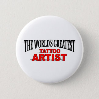 The World's Greatest Tatoo Artist 2 Inch Round Button