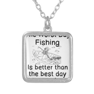 THE WORST DAY FISHING - BETTER THAN WORK SILVER PLATED NECKLACE