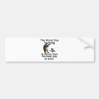 THE WORST DAY HUNTING - BETTER THAN WORK BUMPER STICKER