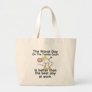 THE WORST DAY ON TENNIS COURT - BETTER THAN WORK LARGE TOTE BAG