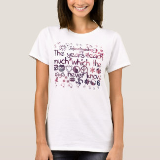 The Years Teach Much Which The Days Never Know T-Shirt