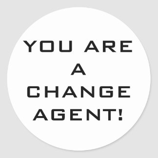 The 'You are a change agent' sticker