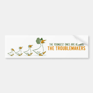 The Youngest Ones Are Always The Troublemakers Bumper Sticker