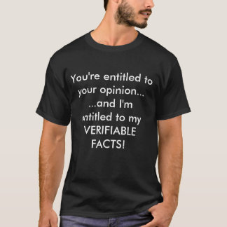 "The ""You're entitled to your opinion"" T-Shirt"