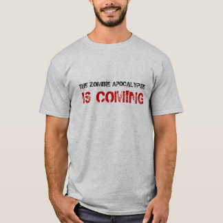 The Zombie Apocalypse Is Coming Shirt