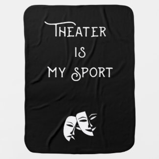 Theater is my sport blanket