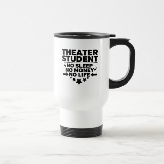Theater Student No Sleep No Money No Life Travel Mug