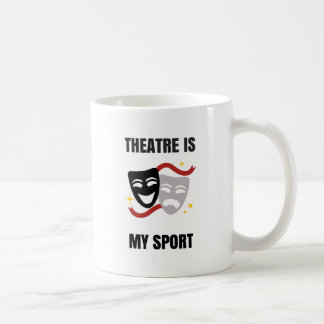 Theatre Is My Sport - Drama Geek Coffee Mug