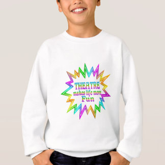 Theatre More Fun Sweatshirt