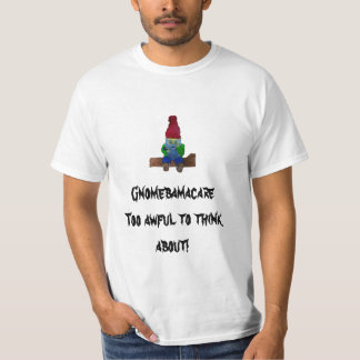 thegnome[1], Gnomebamacare  Too awful to think ... T-Shirt