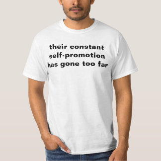 their constant self-promotion has gone too far T-Shirt