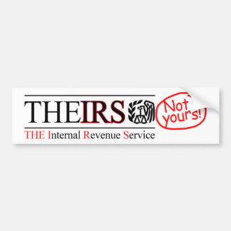 TheIRS - Not Yours! Bumper Sticker