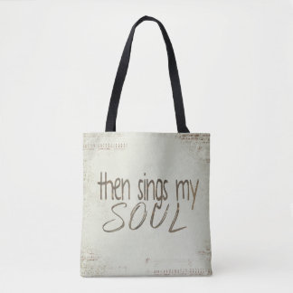 """then sings my soul"" inspiration tote bag"