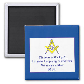 THEN YOU ARE A  MASON? MAGNET