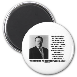 Theodore Roosevelt Decision Right Wrong Thing 2 Inch Round Magnet