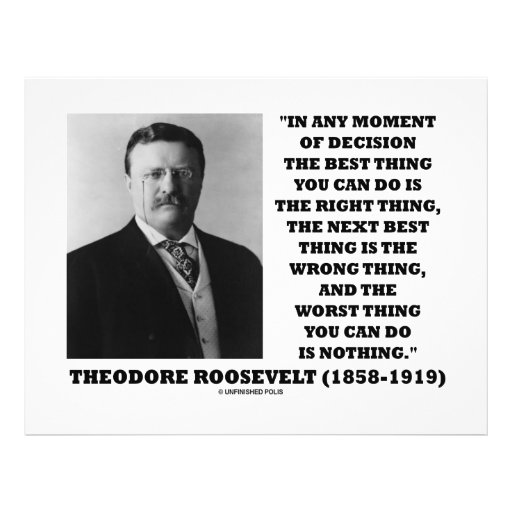 Theodore Roosevelt Decision Right Wrong Thing Flyer