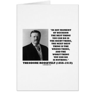 Theodore Roosevelt Decision Right Wrong Thing Greeting Card