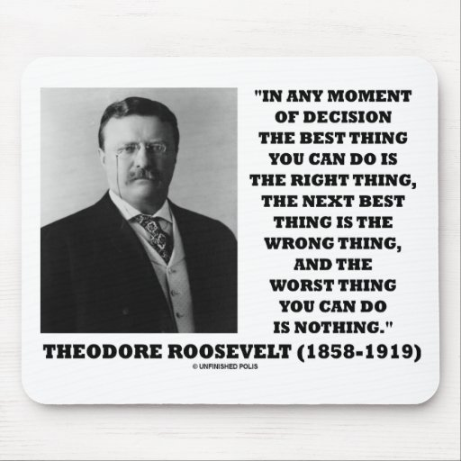 Theodore Roosevelt Decision Right Wrong Thing Mouse Pad