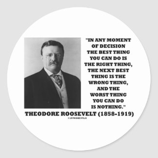 Theodore Roosevelt Decision Right Wrong Thing Round Sticker