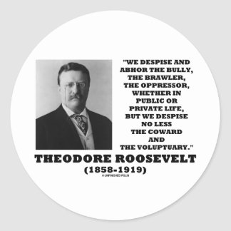 Theodore Roosevelt Despise Bully Coward Voluptuary Classic Round Sticker