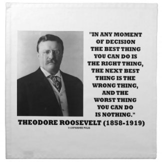 Theodore Roosevelt Moment Of Decision Best Thing Cloth Napkins