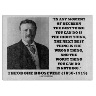 Theodore Roosevelt Moment Of Decision Best Thing Cutting Boards