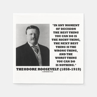 Theodore Roosevelt Moment Of Decision Best Thing Disposable Napkin
