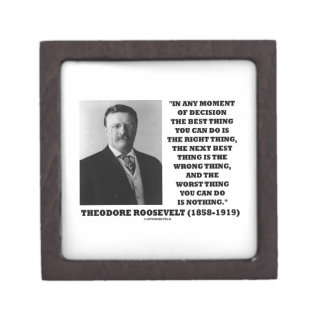 Theodore Roosevelt Moment Of Decision Best Thing Premium Keepsake Boxes