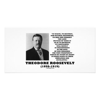 Theodore Roosevelt Waste Destroy Natural Resources Customized Photo Card