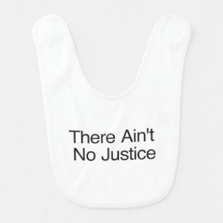 There Ain t No Justice Bibs