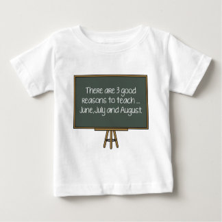 There Are 3 Good Reasons To Teach… June, July And Baby T-Shirt