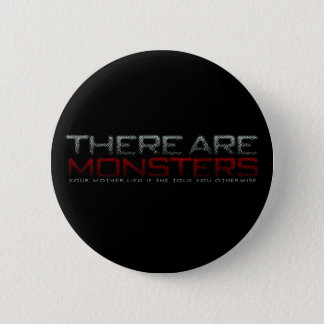 There are monsters... 2 inch round button