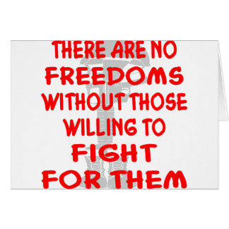 There Are No Freedoms Without Those Willing Greeting Card