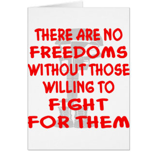 There Are NO Freedoms Without Those Willing To Greeting Card
