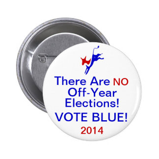 There Are NO Off_Year Elections VOTE BLUE 2 Inch Round Button