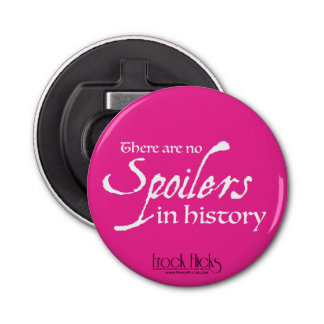 There are no spoilers in history - Opener/Magnet Button Bottle Opener