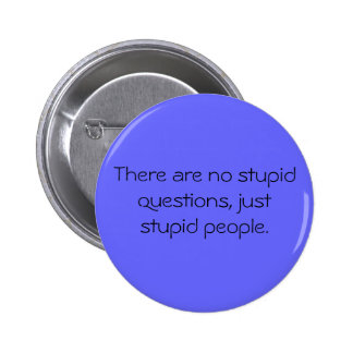 There are no stupid questions, just stupid people. 2 inch round button